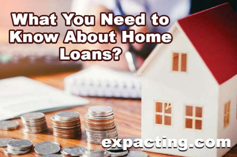 What You Need to Know About Home Loans?