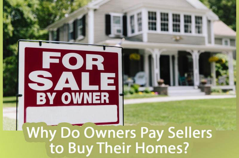 Why Do Owners Pay Sellers to Buy Their Homes?
