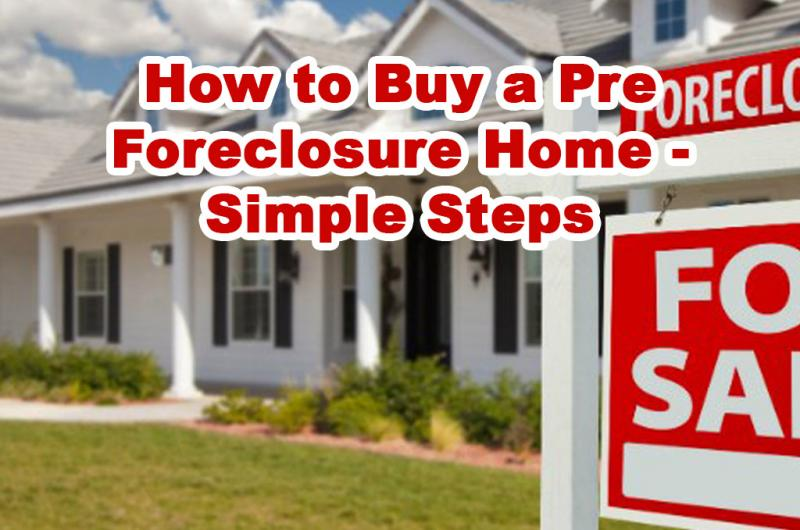 How to Buy a Pre Foreclosure Home - Simple Steps