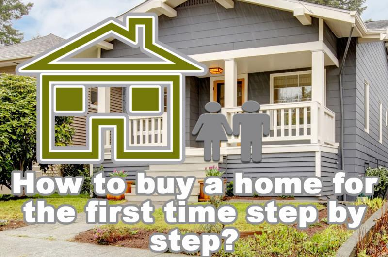 How to buy a home for the first time step by step?