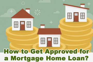 How to Get Approved for a Mortgage Home Loan?