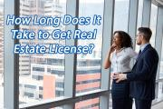 How Long Does It Take to Get Real Estate License?