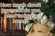 How much down payment do you need to buy a home?